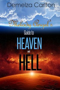 Melody Angel's Guide to Heaven and Hell by Demelza Carlton